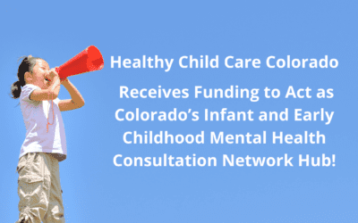 Healthy Child Care Colorado Receives Funding to Act as Colorado's Infant and Early Childhood Mental Health Consultation Network Hub!